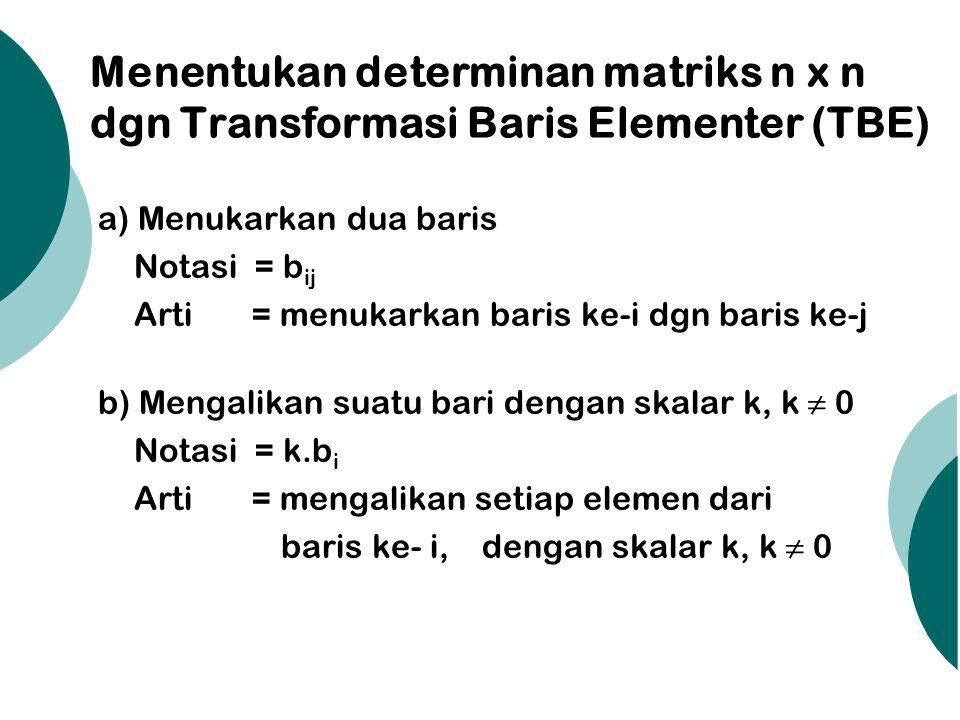 Menentukan determinan matriks n x n dgn Transformasi Baris Elementer (TBE)