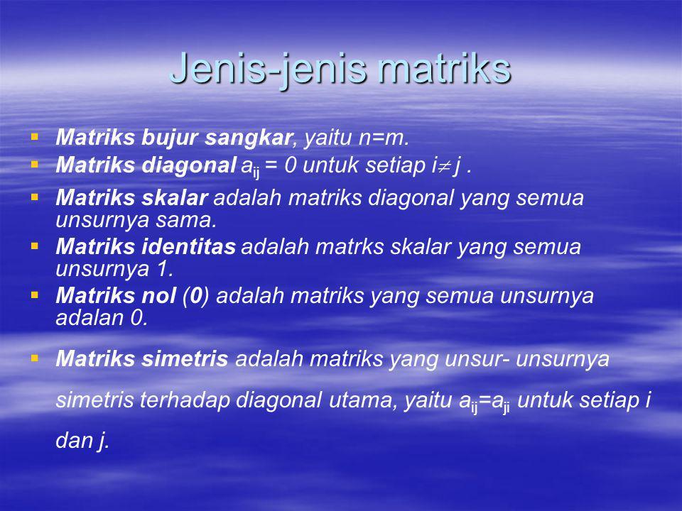 Jenis-jenis matriks Matriks bujur sangkar, yaitu n=m.