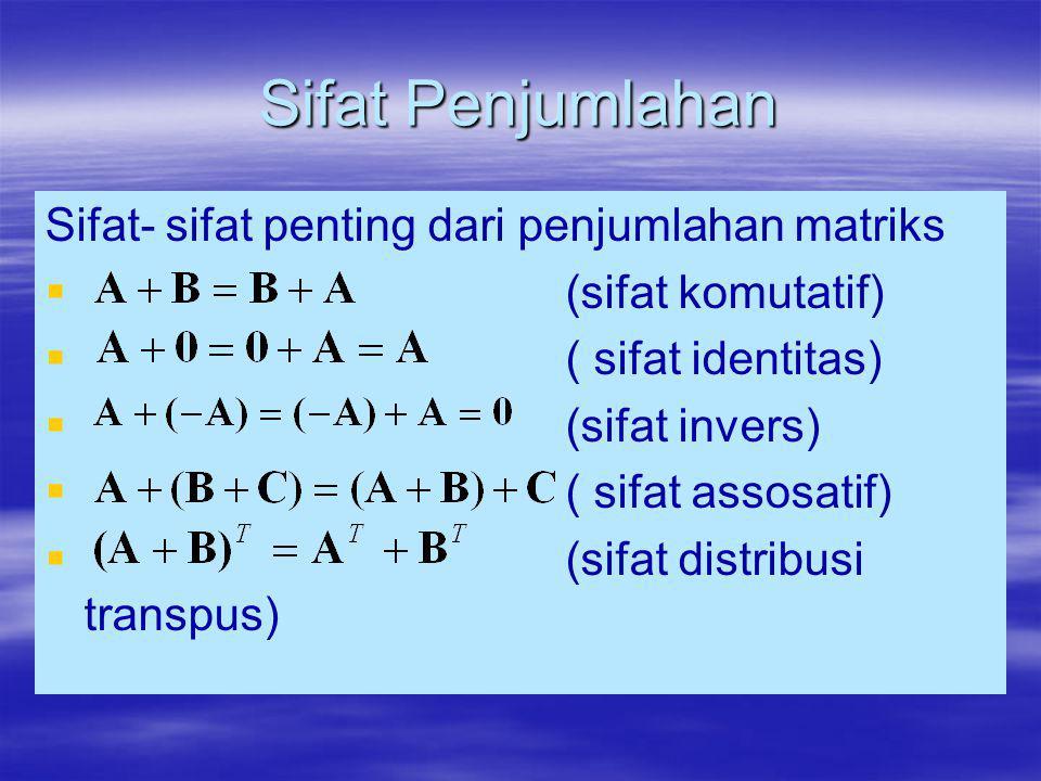 Sifat Penjumlahan Sifat- sifat penting dari penjumlahan matriks