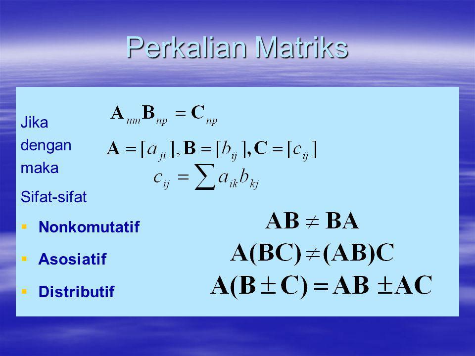Perkalian Matriks Jika dengan maka Sifat-sifat Nonkomutatif Asosiatif