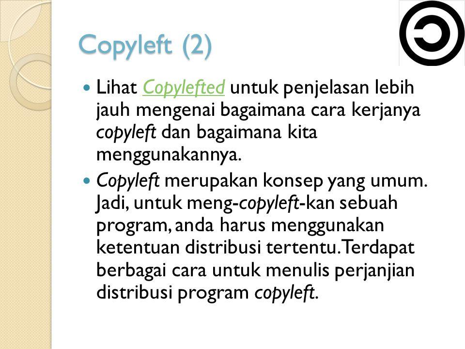 Copyleft (2) Lihat Copylefted untuk penjelasan lebih jauh mengenai bagaimana cara kerjanya copyleft dan bagaimana kita menggunakannya.