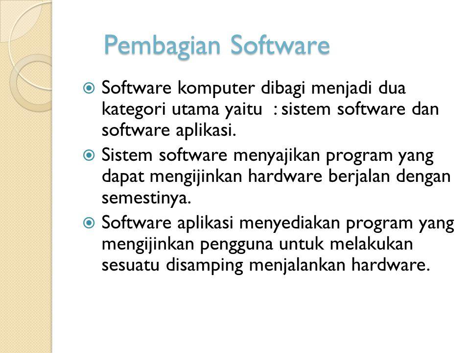 Pembagian Software Software komputer dibagi menjadi dua kategori utama yaitu : sistem software dan software aplikasi.