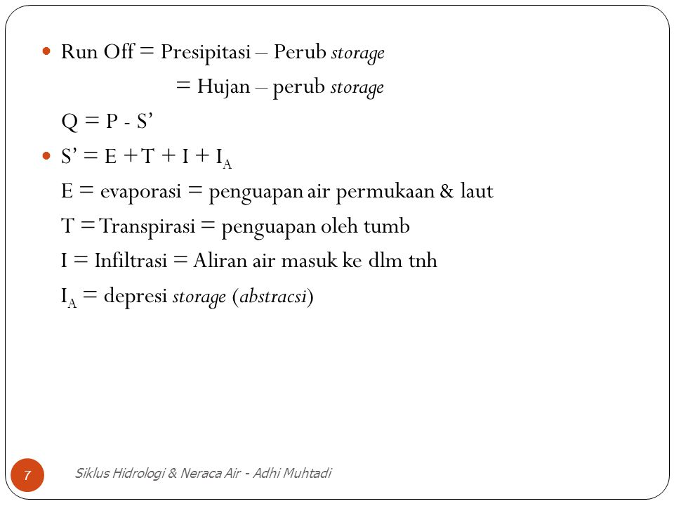 Run Off = Presipitasi – Perub storage = Hujan – perub storage