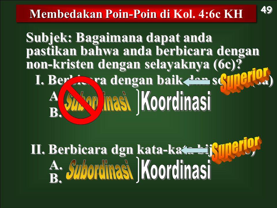 Membedakan Poin-Poin di Kol. 4:6c KH