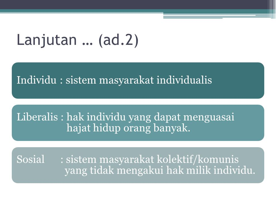 Lanjutan … (ad.2) Individu : sistem masyarakat individualis. Liberalis : hak individu yang dapat menguasai hajat hidup orang banyak.