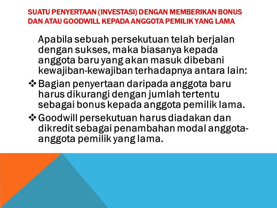 Suatu penyertaan (investasi) dengan memberikan bonus dan atau goodwill kepada anggota pemilik yang lama