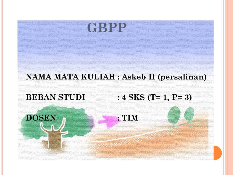 GBPP NAMA MATA KULIAH : Askeb II (persalinan) BEBAN STUDI : 4 SKS (T= 1, P= 3) DOSEN : TIM