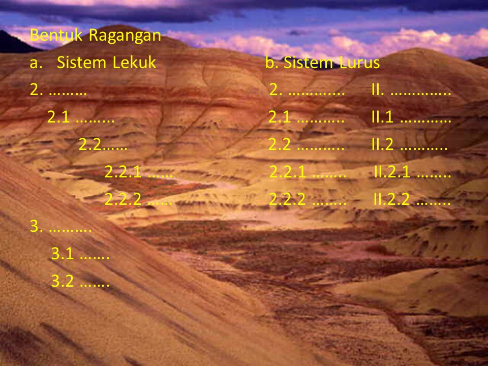 Bentuk Ragangan Sistem Lekuk b. Sistem Lurus. 2. ……… 2. ……….... II. …………..