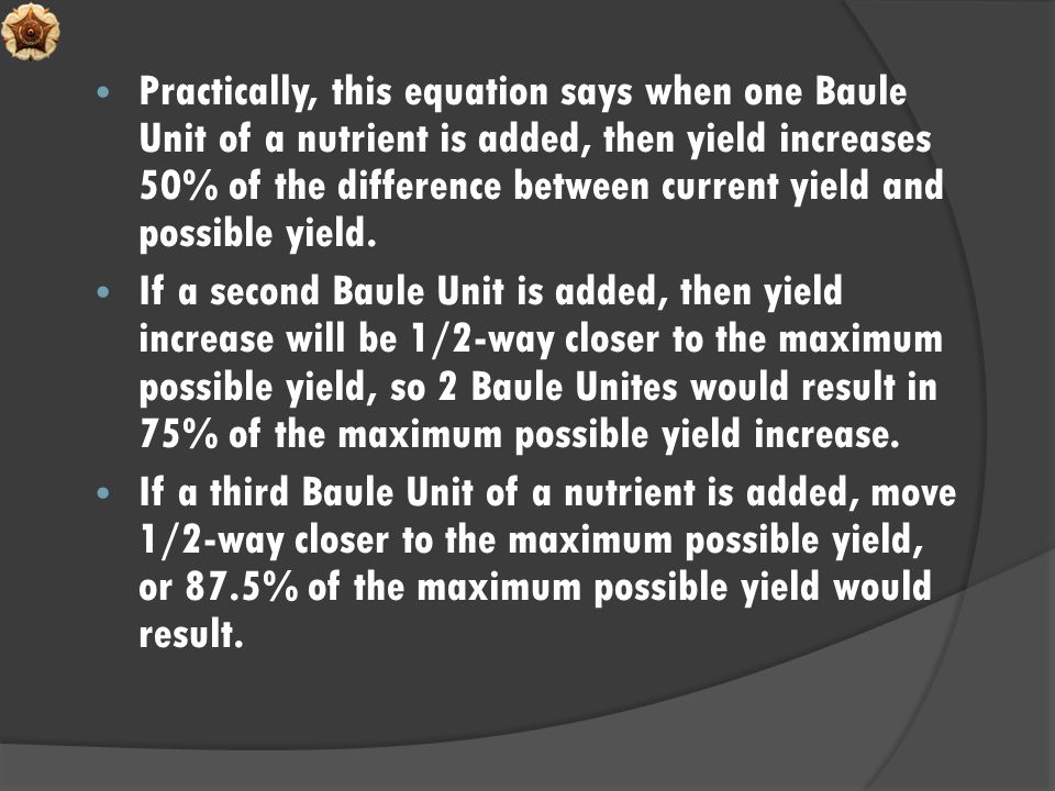 Practically, this equation says when one Baule Unit of a nutrient is added, then yield increases 50% of the difference between current yield and possible yield.