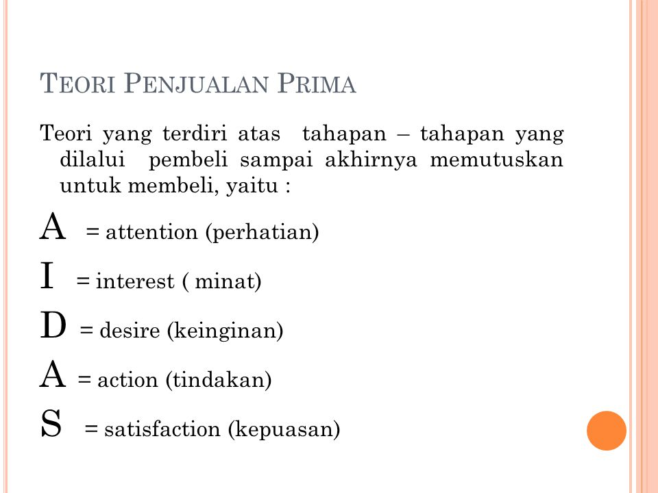 A = attention (perhatian) I = interest ( minat) D = desire (keinginan)