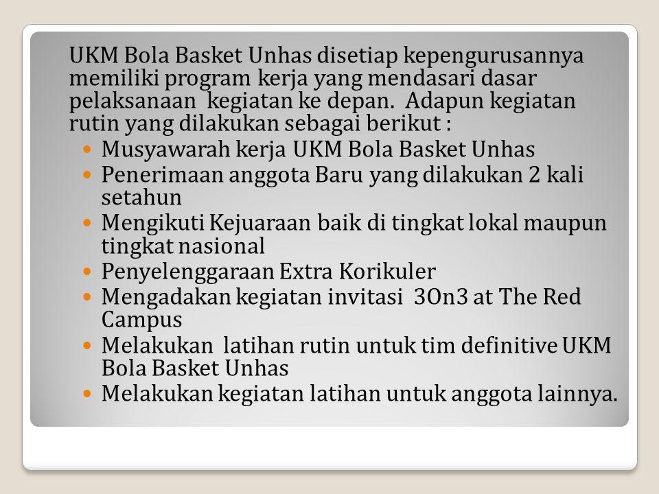 UKM Bola Basket Unhas disetiap kepengurusannya memiliki program kerja yang mendasari dasar pelaksanaan kegiatan ke depan. Adapun kegiatan rutin yang dilakukan sebagai berikut :