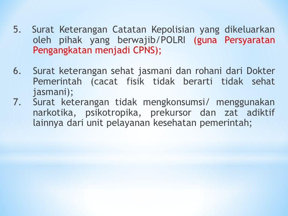 5. Surat Keterangan Catatan Kepolisian yang dikeluarkan oleh pihak yang berwajib/POLRI (guna Persyaratan Pengangkatan menjadi CPNS);