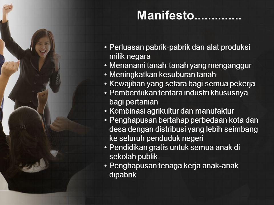 Manifesto.............. Perluasan pabrik-pabrik dan alat produksi milik negara. Menanami tanah-tanah yang menganggur.
