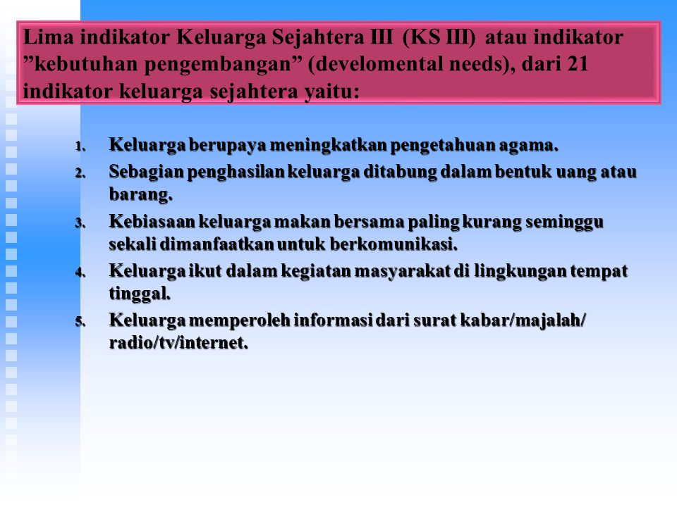 Lima indikator Keluarga Sejahtera III (KS III) atau indikator kebutuhan pengembangan (develomental needs), dari 21 indikator keluarga sejahtera yaitu: