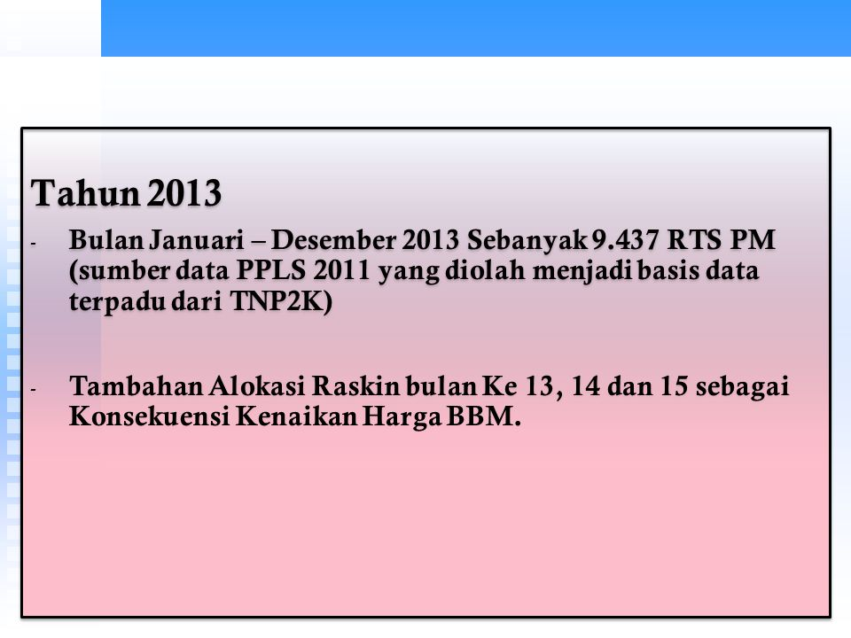 Tahun 2013 Bulan Januari – Desember 2013 Sebanyak 9.437 RTS PM (sumber data PPLS 2011 yang diolah menjadi basis data terpadu dari TNP2K)