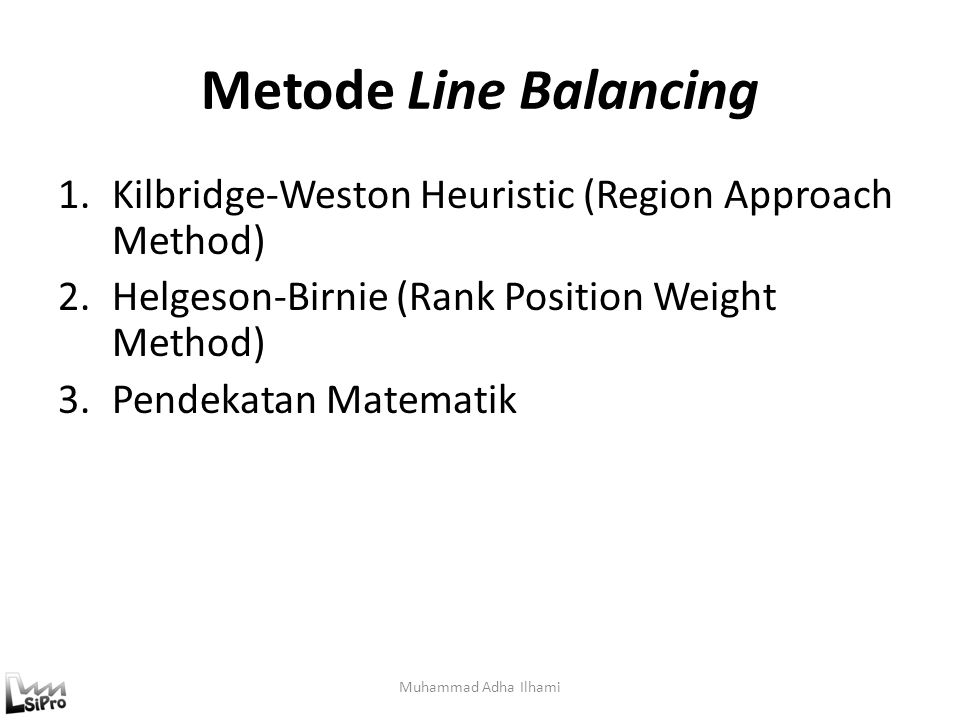 Metode Line Balancing Kilbridge-Weston Heuristic (Region Approach Method) Helgeson-Birnie (Rank Position Weight Method)