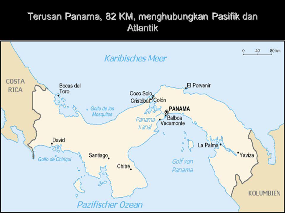 Terusan Panama, 82 KM, menghubungkan Pasifik dan Atlantik