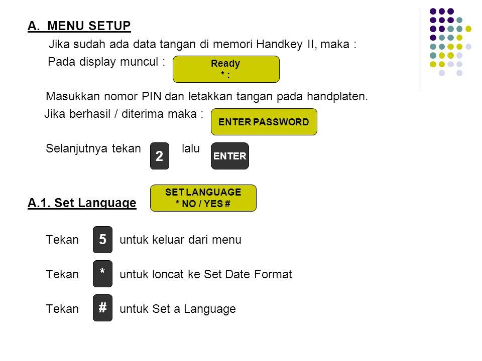A. MENU SETUP Jika sudah ada data tangan di memori Handkey II, maka : Pada display muncul :