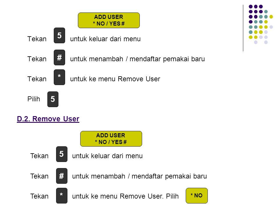 5 # * 5 5 # * D.2. Remove User Tekan untuk keluar dari menu