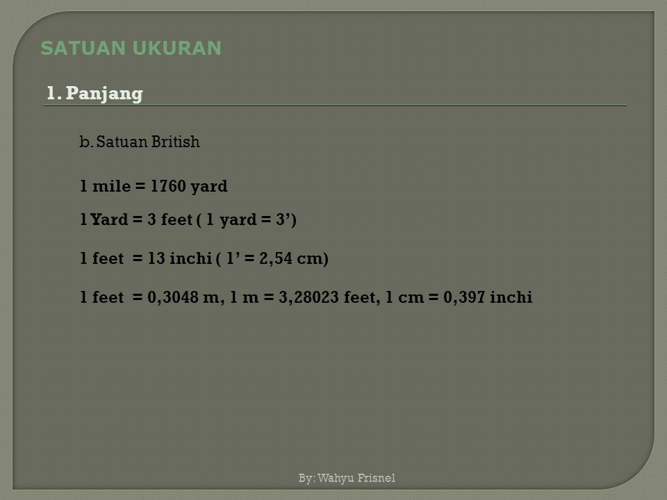 SATUAN UKURAN 1. Panjang b. Satuan British 1 mile = 1760 yard