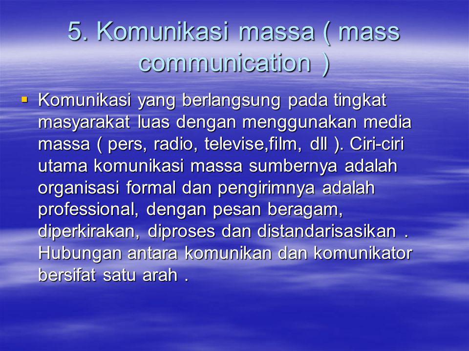 5. Komunikasi massa ( mass communication )