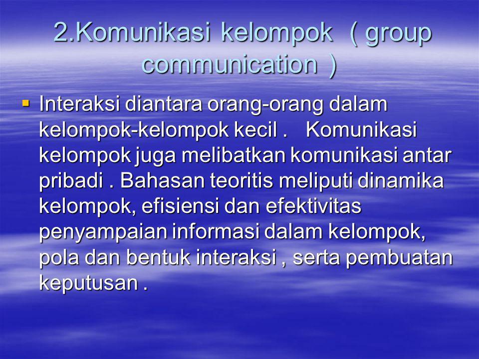 2.Komunikasi kelompok ( group communication )