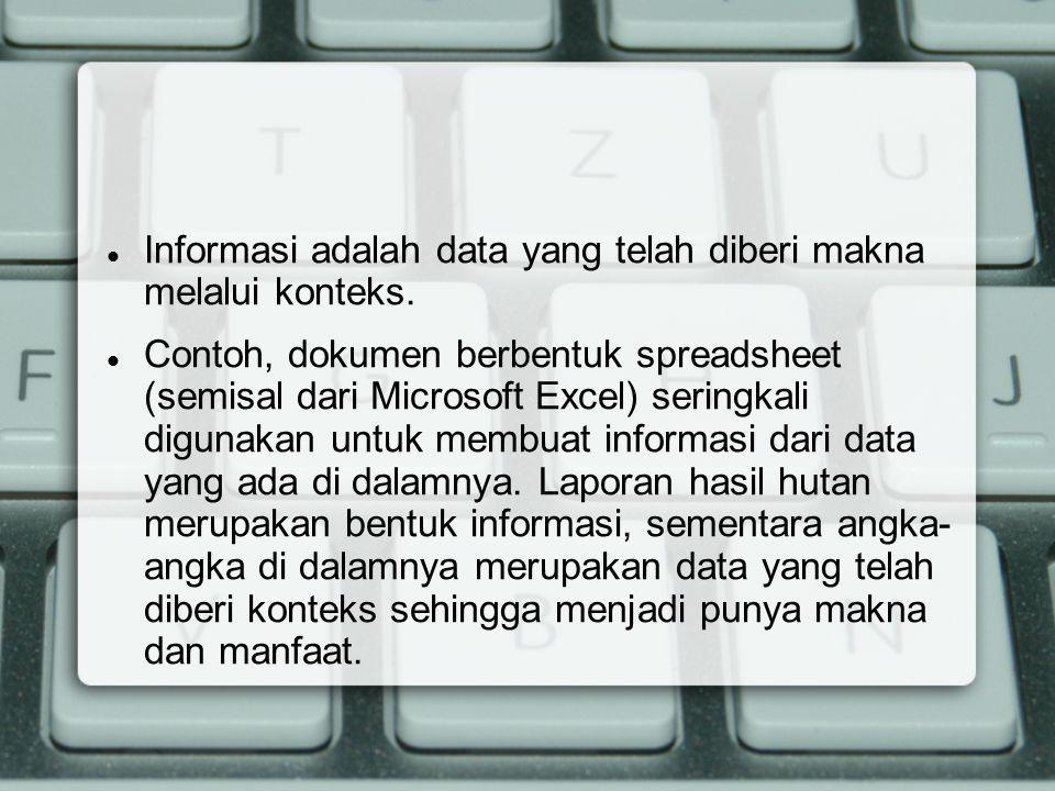 Informasi adalah data yang telah diberi makna melalui konteks.