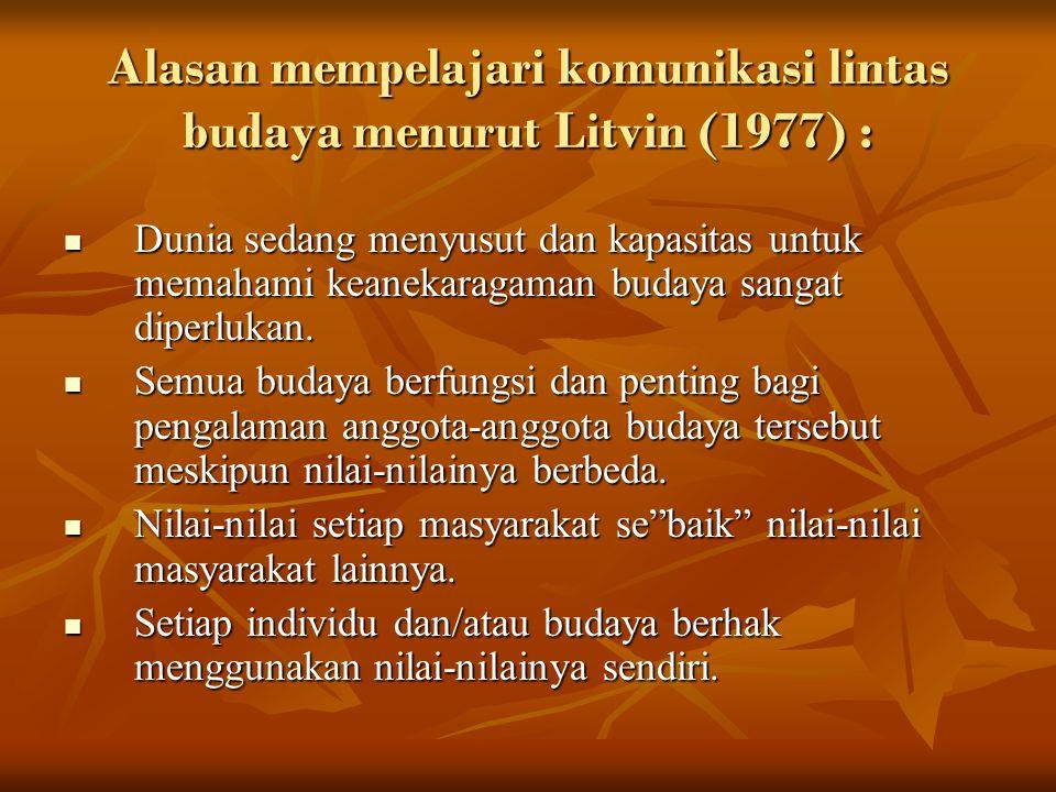 Alasan mempelajari komunikasi lintas budaya menurut Litvin (1977) :