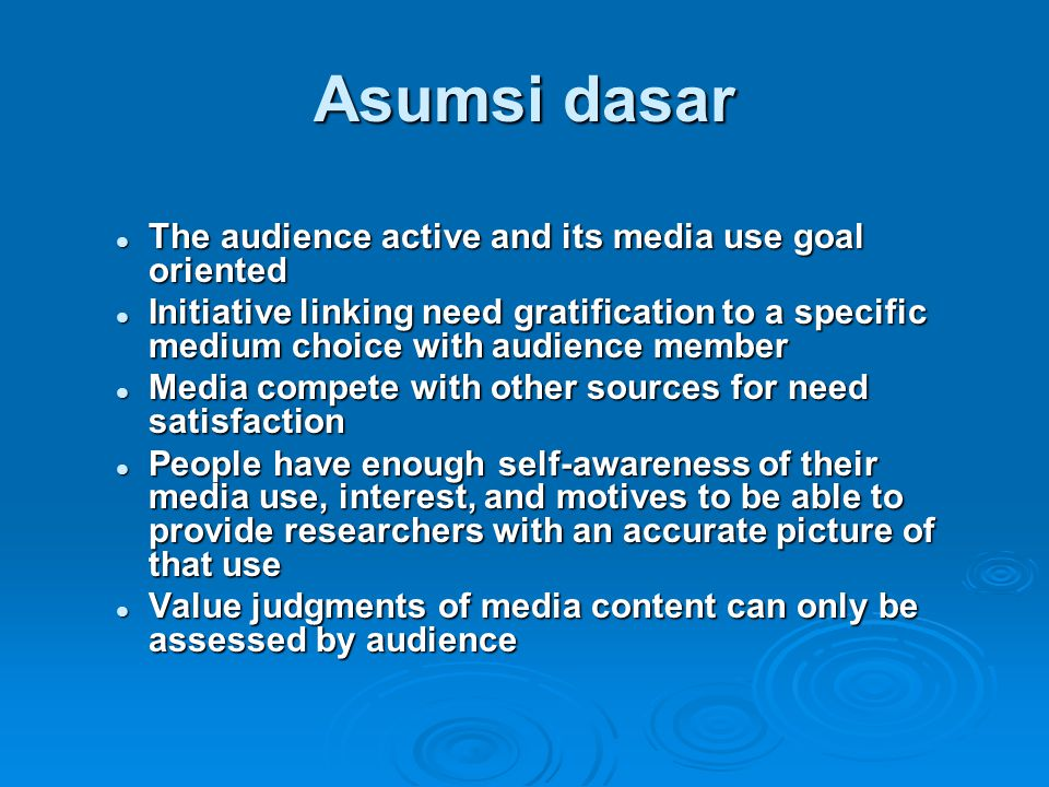 Asumsi dasar The audience active and its media use goal oriented