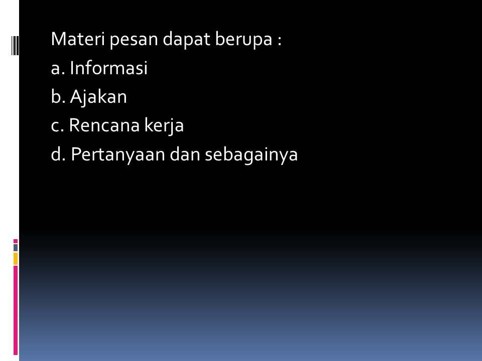 Materi pesan dapat berupa : a. Informasi b. Ajakan c. Rencana kerja d