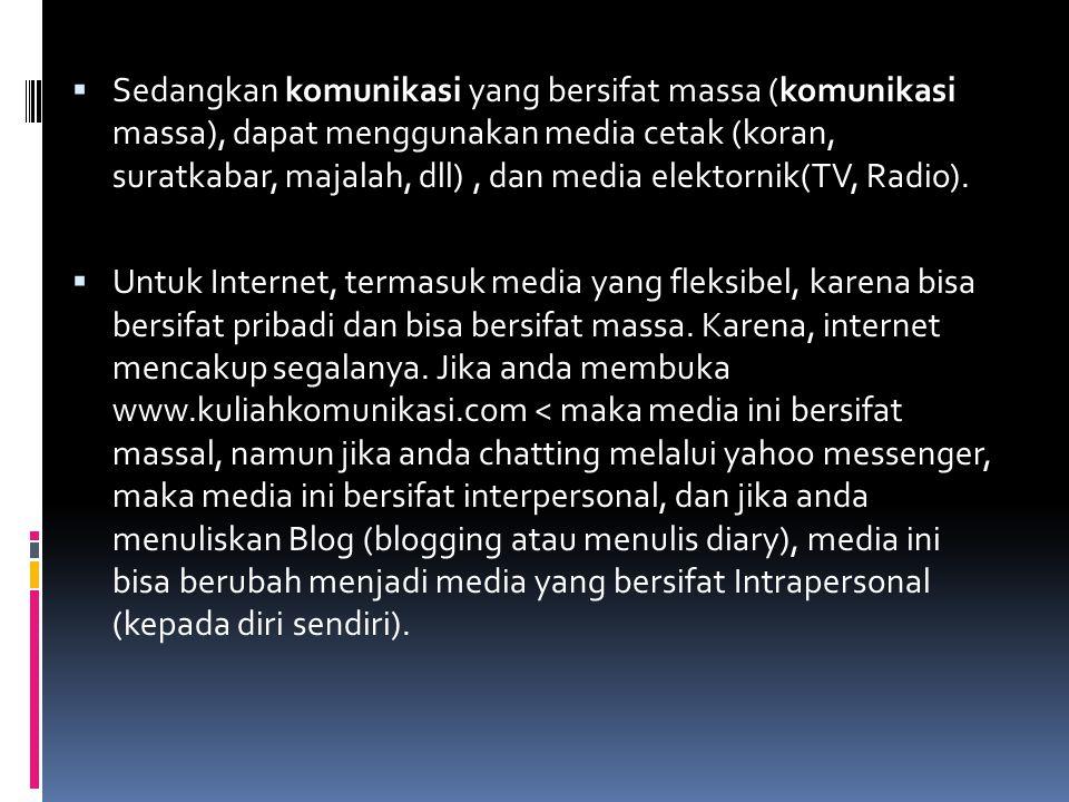 Sedangkan komunikasi yang bersifat massa (komunikasi massa), dapat menggunakan media cetak (koran, suratkabar, majalah, dll) , dan media elektornik(TV, Radio).