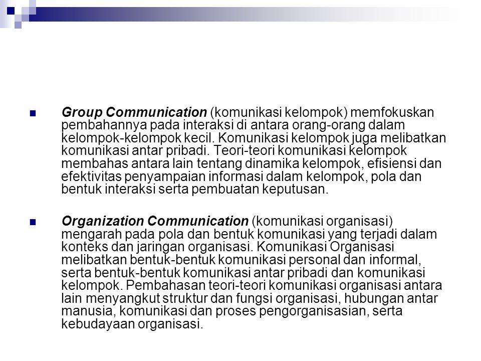 Group Communication (komunikasi kelompok) memfokuskan pembahannya pada interaksi di antara orang-orang dalam kelompok-kelompok kecil. Komunikasi kelompok juga melibatkan komunikasi antar pribadi. Teori-teori komunikasi kelompok membahas antara lain tentang dinamika kelompok, efisiensi dan efektivitas penyampaian informasi dalam kelompok, pola dan bentuk interaksi serta pembuatan keputusan.