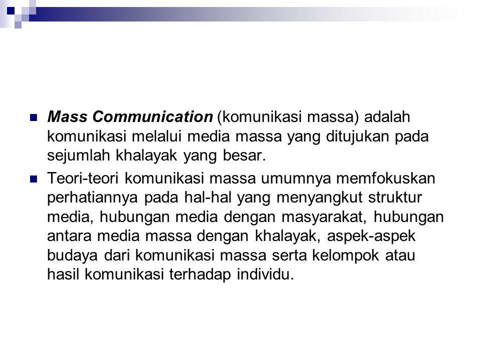 Mass Communication (komunikasi massa) adalah komunikasi melalui media massa yang ditujukan pada sejumlah khalayak yang besar.