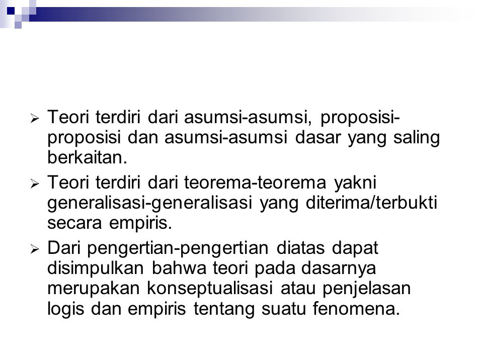 Teori terdiri dari asumsi-asumsi, proposisi-proposisi dan asumsi-asumsi dasar yang saling berkaitan.