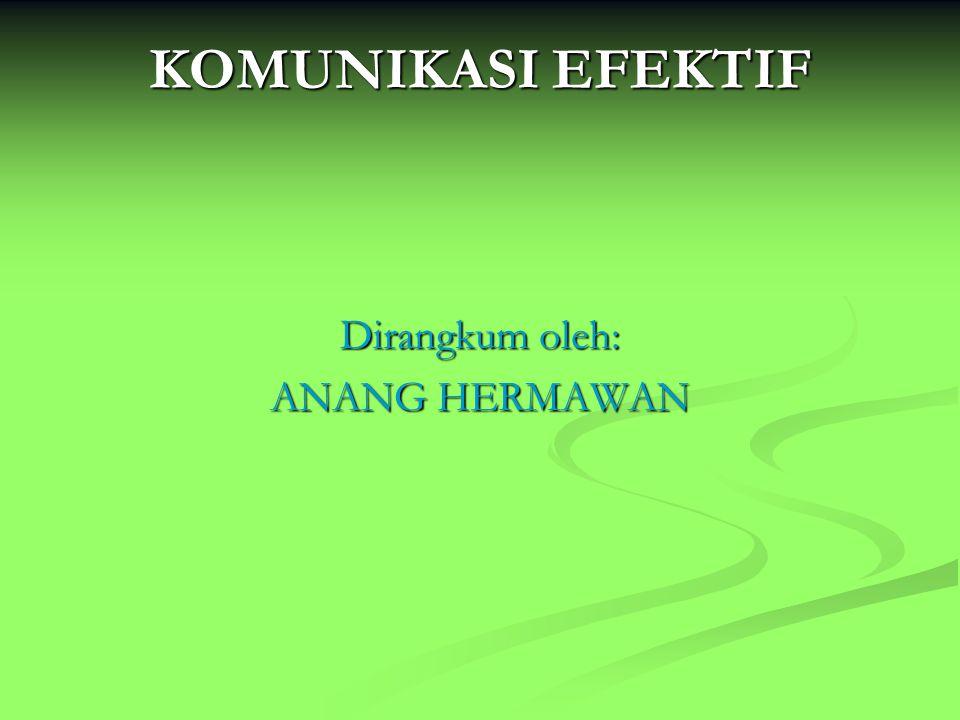 KOMUNIKASI EFEKTIF Dirangkum oleh: ANANG HERMAWAN