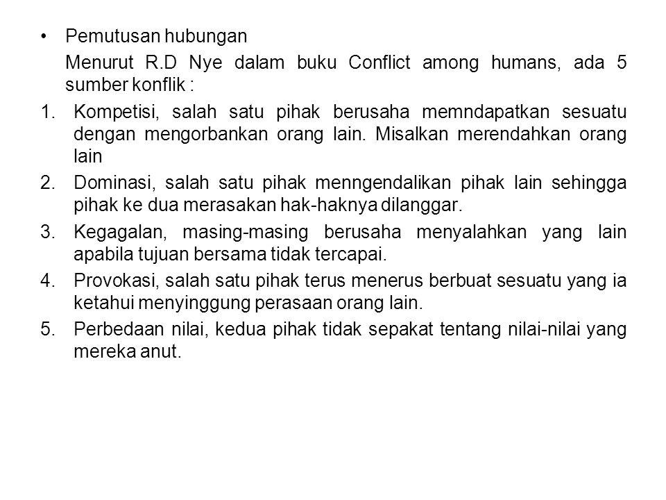 Pemutusan hubungan Menurut R.D Nye dalam buku Conflict among humans, ada 5 sumber konflik :