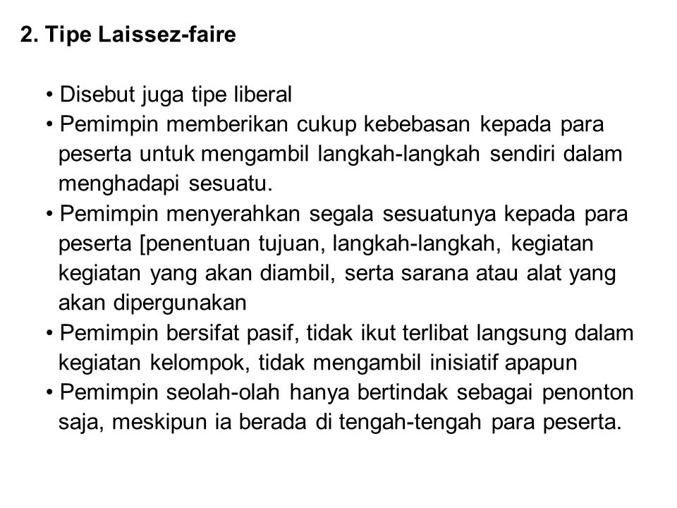 2. Tipe Laissez-faire • Disebut juga tipe liberal. • Pemimpin memberikan cukup kebebasan kepada para.