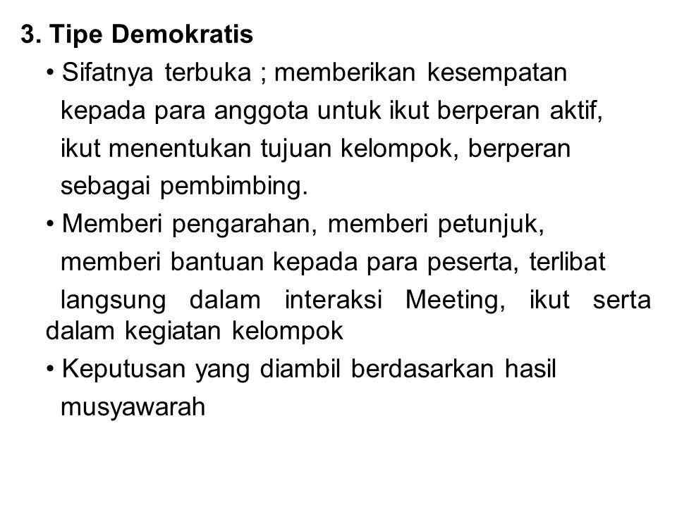 3. Tipe Demokratis • Sifatnya terbuka ; memberikan kesempatan. kepada para anggota untuk ikut berperan aktif,