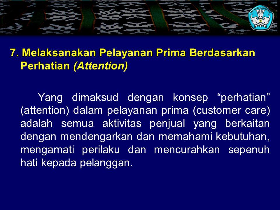 7. Melaksanakan Pelayanan Prima Berdasarkan Perhatian (Attention)
