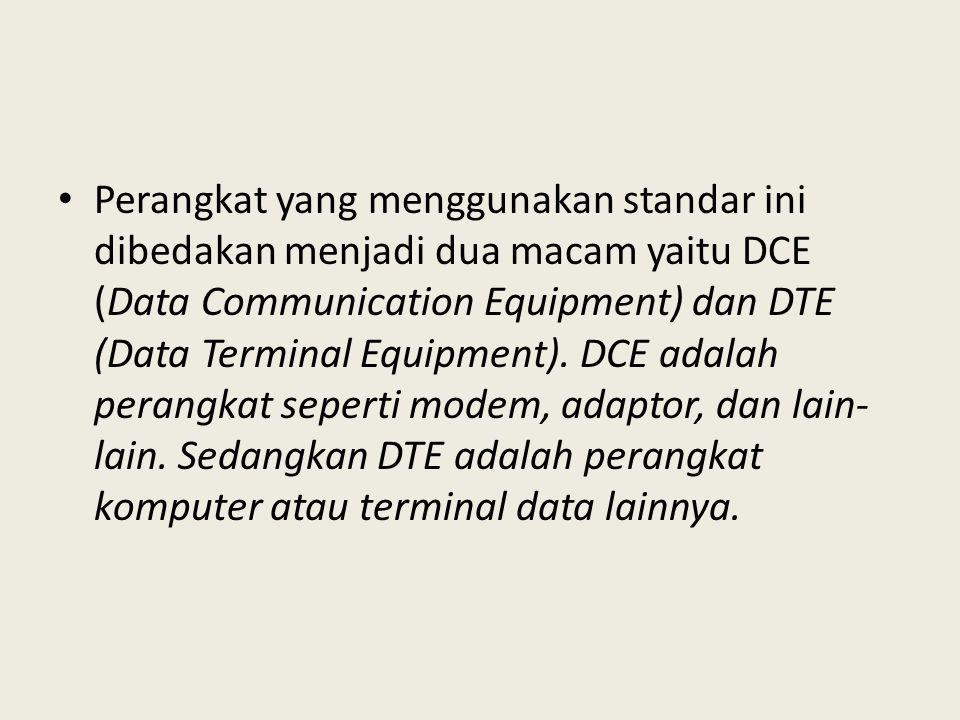 Perangkat yang menggunakan standar ini dibedakan menjadi dua macam yaitu DCE (Data Communication Equipment) dan DTE (Data Terminal Equipment).