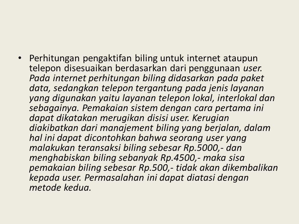Perhitungan pengaktifan biling untuk internet ataupun telepon disesuaikan berdasarkan dari penggunaan user.