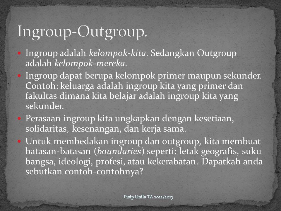 Ingroup-Outgroup. Ingroup adalah kelompok-kita. Sedangkan Outgroup adalah kelompok-mereka.