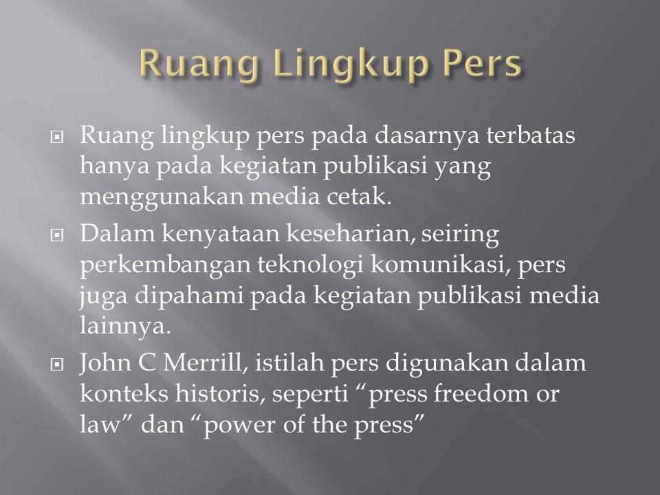 Ruang Lingkup Pers Ruang lingkup pers pada dasarnya terbatas hanya pada kegiatan publikasi yang menggunakan media cetak.
