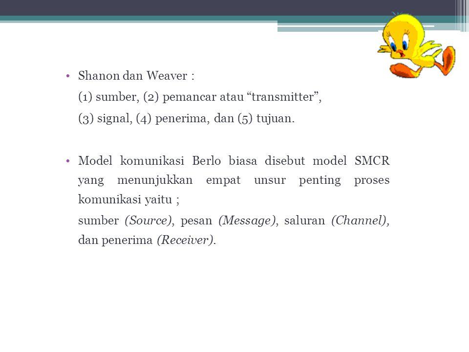 Shanon dan Weaver : (1) sumber, (2) pemancar atau transmitter , (3) signal, (4) penerima, dan (5) tujuan.