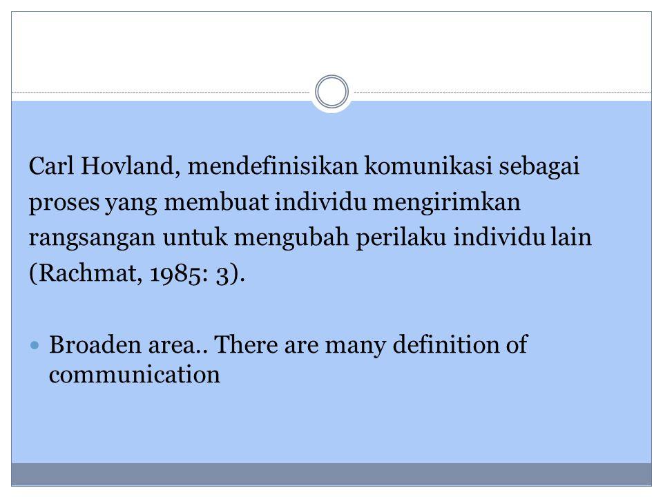 Carl Hovland, mendefinisikan komunikasi sebagai