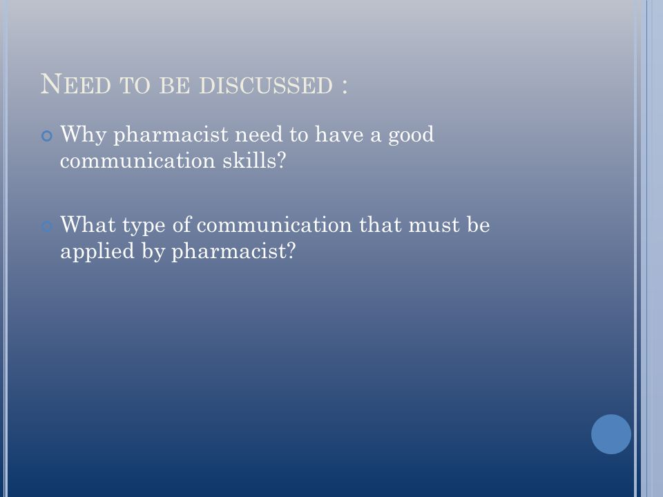 Need to be discussed : Why pharmacist need to have a good communication skills.