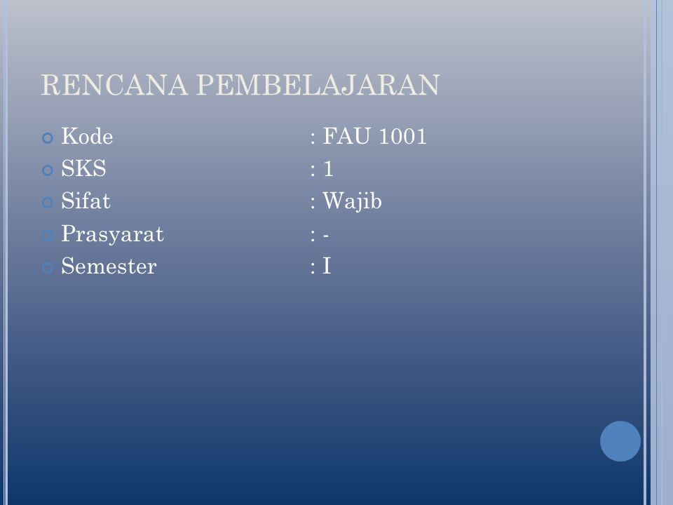 RENCANA PEMBELAJARAN Kode : FAU 1001 SKS : 1 Sifat : Wajib