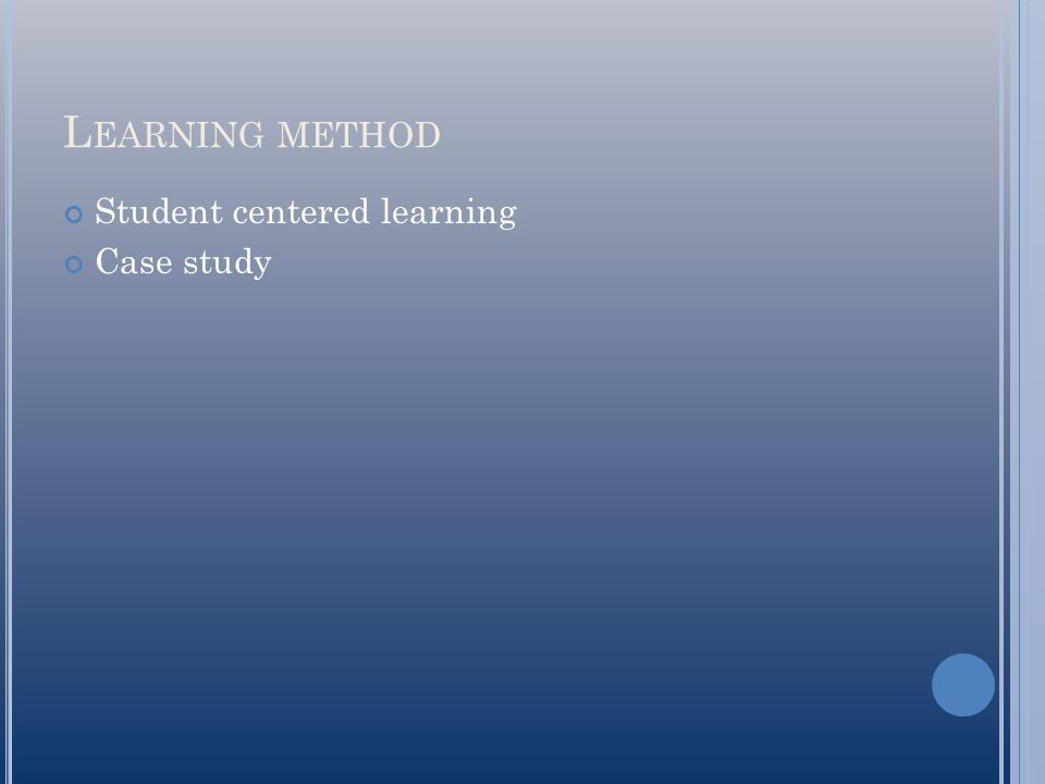 Learning method Student centered learning Case study