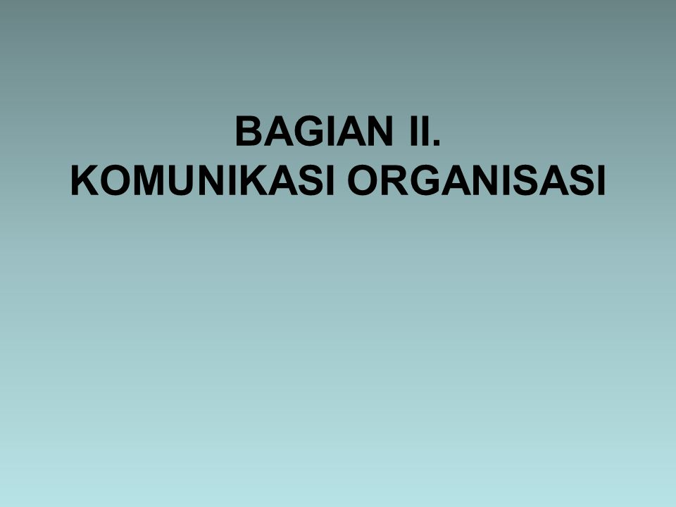 BAGIAN II. KOMUNIKASI ORGANISASI