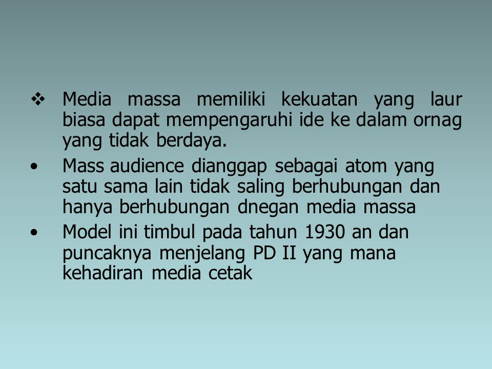 Media massa memiliki kekuatan yang laur biasa dapat mempengaruhi ide ke dalam ornag yang tidak berdaya.